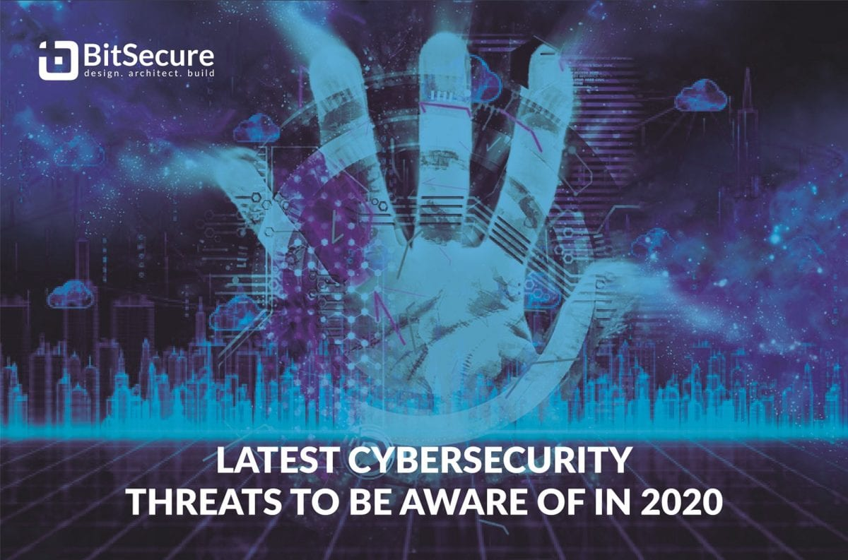 9 Latest Cybersecurity Threats To Be Aware Of In 2020